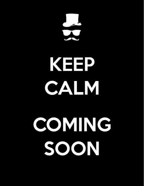 Keep Calm...Coming Soon!
